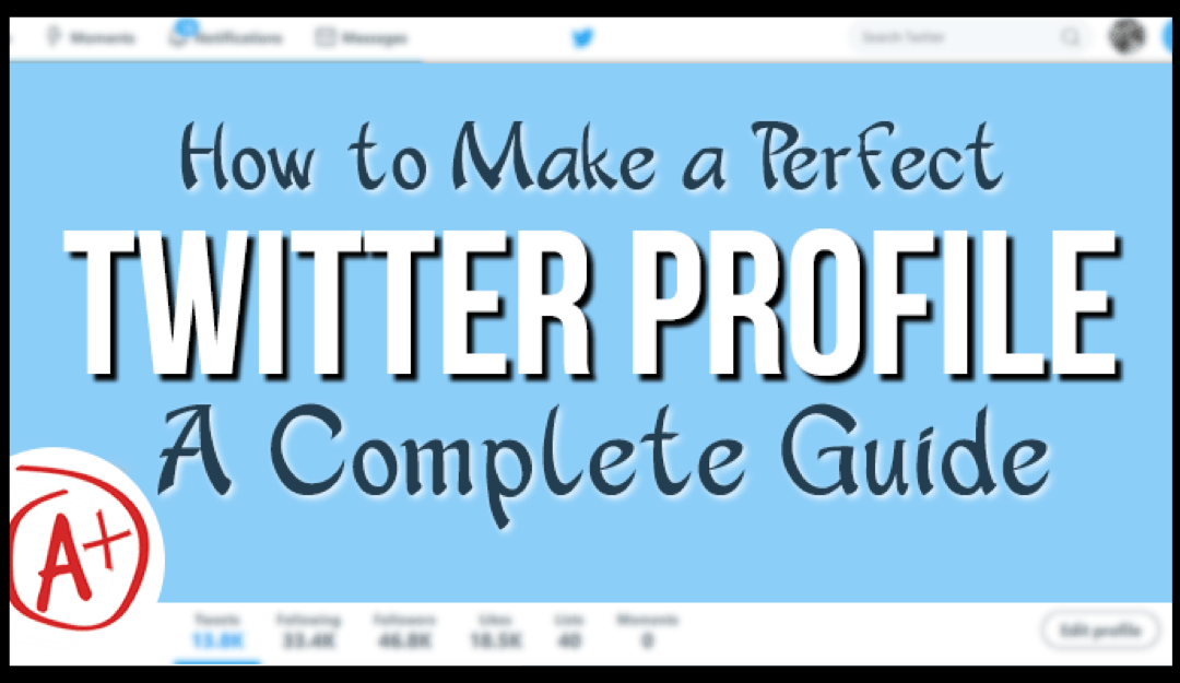 How to Make a Perfect Twitter Profile: A Complete Guide